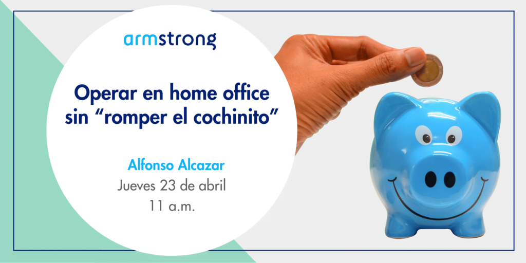 "Operar en home office sin ""romper el cochinito"""